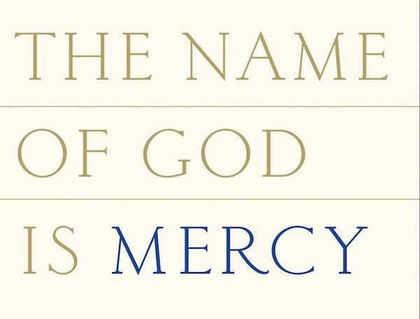 Pope Francis The Name Of God Is Mercy Be In To Win Grownups New