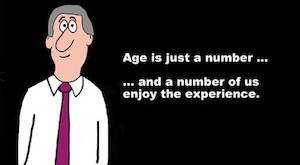 Business image showing a businessman with gray hair and the words, 'Age is just a number... and a number os us enjoy the experience'.