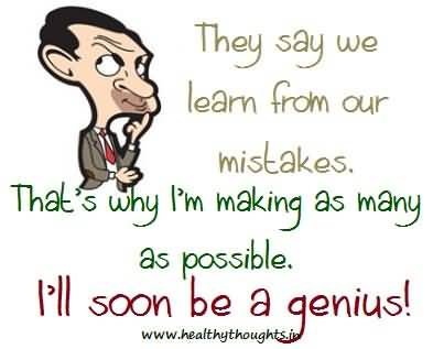 cute-mistake-quote-they-say-we-learn-from-our-mistakes-thats-why-im-making-as-many-as-possible-1